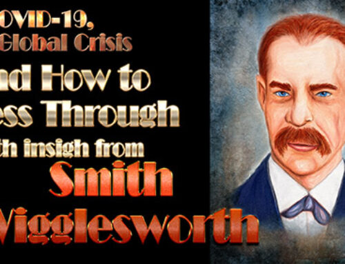 COVID, the Global Crisis and Pressing Through with insight from Smith Wigglesworth